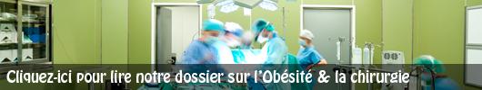 Voir notre dossier sur la chirurgie de l'obésité