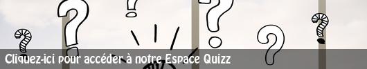 Cliquez-ici pour accéder à notre espace Quizz