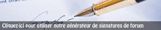 Cliquez-ici pour utiliser notre générateur de signatures de forum